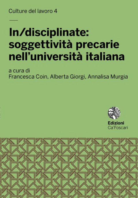 In/disciplinate: soggettività precarie nell'università italiana (a cura di Francesca Coin, Alberta Giorgi, Annalisa Murgia)