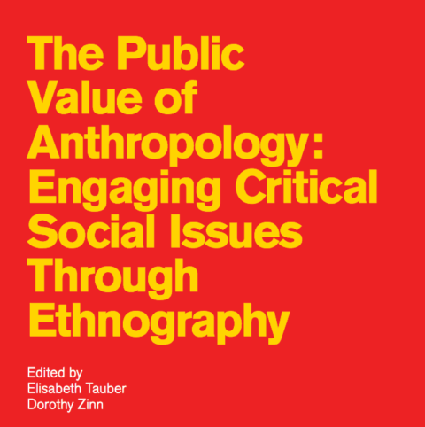 The Public Value of Anthropology: Engaging Critical Social Issues Through Ethnography